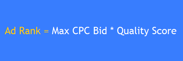 Ad Rank = Max CPC Bid * Quality Score