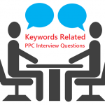 PPC Interview Questions & Answers related to Keywords