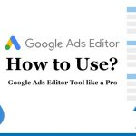 How to use google adwords editor tool